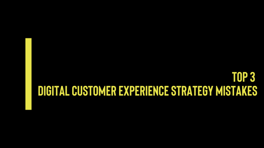 top 3 digital customer experience strategy mistakes